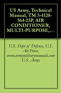 US Army, Technical Manual, TM 5-4120-364-23P, AIR CONDITIONER, MULTI-PURPOSE, TYPE I CONFIGURA 18,000 BTU/HR, 120/208 V, 50/60 HZ, 3 PHASE, 5 HIGH STACK ... (NSN 4120-01-077-6931), military manuals