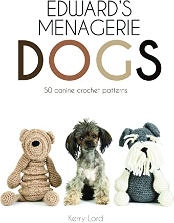 Edward's Menagerie: Dogs: 50 canine crochet patterns