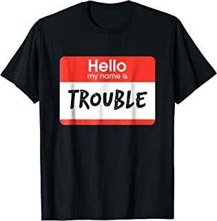 Hello my name is trouble T-shirt Funny Novelty Gift Tee