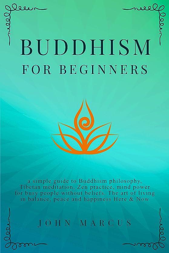 ムスデザート不健康Buddhism for Beginners: A Simple Guide to Buddhism Philosophy, Tibetan Meditation, Zen Practice, Mind Power for Busy People Without Beliefs. The Art of ... and Happiness Here&Now (English Edition)