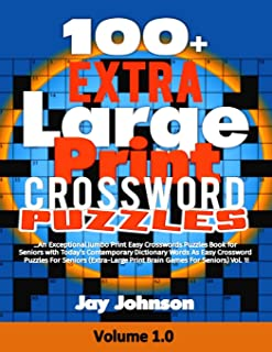 100+ Extra  Large Print  CROSSWORD Puzzles: An Exceptional Jumbo Print Easy Crosswords Puzzles Book for Seniors with Today?s Contemporary Dictionary ... (Extra Large Brain Games For Seniors Series)