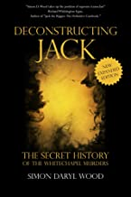 Deconstructing Jack: The Secret History of the Whitechapel Murders