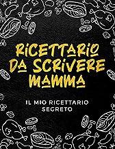 ricettario da scrivere mamma: il mio ricettario segreto per registrare 156 Ricetta (Italian Edition)