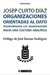 Organizaciones orientadas al dato. Transformando las organizaciones hacia una cultura analítica (Spanish Edition) Kindle Edition