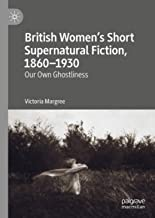 British Women's Short Supernatural Fiction, 1860–1930: Our Own Ghostliness (English Edition)