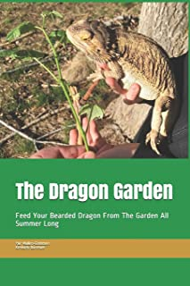 The Dragon Garden: Feed Your Bearded Dragon from The Garden All Summer Long