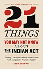 Cover image of 21 Things You May Not Know About the Indian Act by Bob Joseph