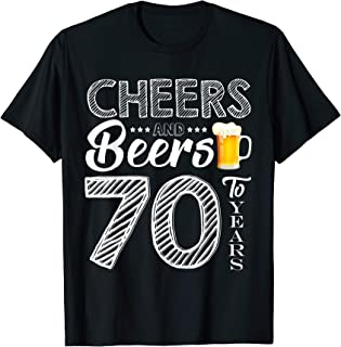 f0aceda58f Funny Cheers and Beers To 70 Years Old T shirt Birthday Gift