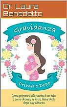 Scaricare Libri Gravidanza: Prima e Dopo - Ecco la guida definitiva: Come prepararsi alla nascita di un bebè e come ritrovare la forma fisica ideale dopo la gravidanza PDF