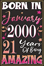 Born In January 2000, 21 Years Of Being Amazing Notebook: Happy Birthday turning 21st Years Old Gift Ideas for Women, men,...