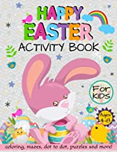 Happy Easter Activity Book for Kids Ages 4-8: Coloring, Mazes, Dot to Dot, Puzzles and More!