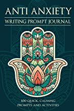 Anti Anxiety - Writing Prompt Journal: 100 Positive and Simple Writing Prompts to Ease the Mind