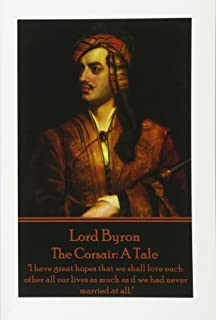 "Lord Byron - The Corsair: A Tale: ""I have great hopes that we shall love each other all our lives as much as if we had nev..."
