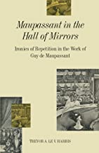Maupassant in the Hall of Mirrors: Ironies of Repetition in the Work of Guy de Maupassant
