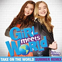 Take On the World (Theme Song From Girl Meets World) (Summer Remix)