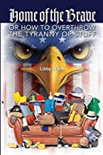 Home of the Brave: Or How to Overthrow the Tyranny of Stuff