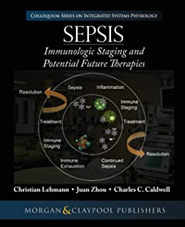 Sepsis: Staging and Potential Future Therapies (Colloquium Series on Integrated Systems Physiology: From Molecule to Function)