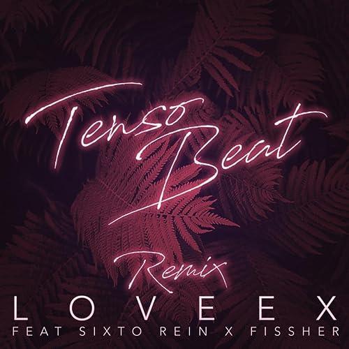 Loveex (Remix) by Sixto Rein and Fissher TensoBeat on Amazon