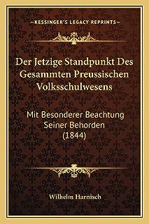Der Jetzige Standpunkt Des Gesammten Preussischen Volksschulwesens: Mit Besonderer Beachtung Seiner Behorden (1844)