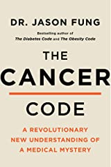 The Cancer Code: A Revolutionary New Understanding of a Medical Mystery (The Wellness Code Book 3) Kindle Edition