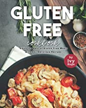 Gluten-Free Cookbook: Enjoy the Best of Gluten-Free Meals with 50+ Delicious Recipes
