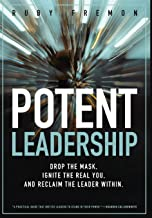 Potent Leadership: Drop the Mask, Ignite the Real You, and Reclaim the Leader Within