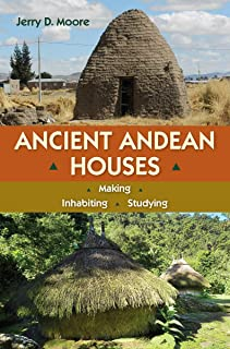 Ancient Andean Houses: Making, Inhabiting, Studying