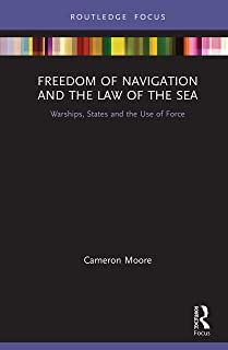 Freedom of Navigation and the Law of the Sea: Warships, States and the Use of Force