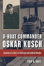 U-boat Commander Oskar Kusch: Anatomy of a Nazi-Era Betrayal and Judicial Murder (Studies in Naval History and Sea Power)