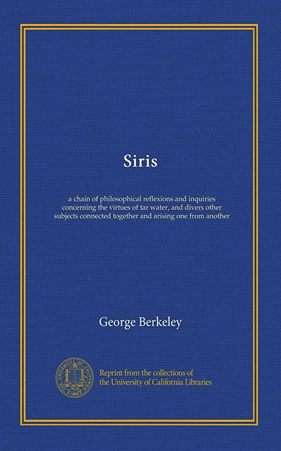 意欲でもリレーSiris: a chain of philosophical reflexions and inquiries concerning the virtues of tar water, and divers other subjects connected together and arising one from another