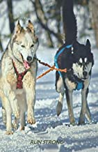 Run Strong: Husky Sled Dogs | Ruled Notebook, Lined Diary | Huskies In Snow Journal Perfect For Dog Lovers | Gratitude, Cr...