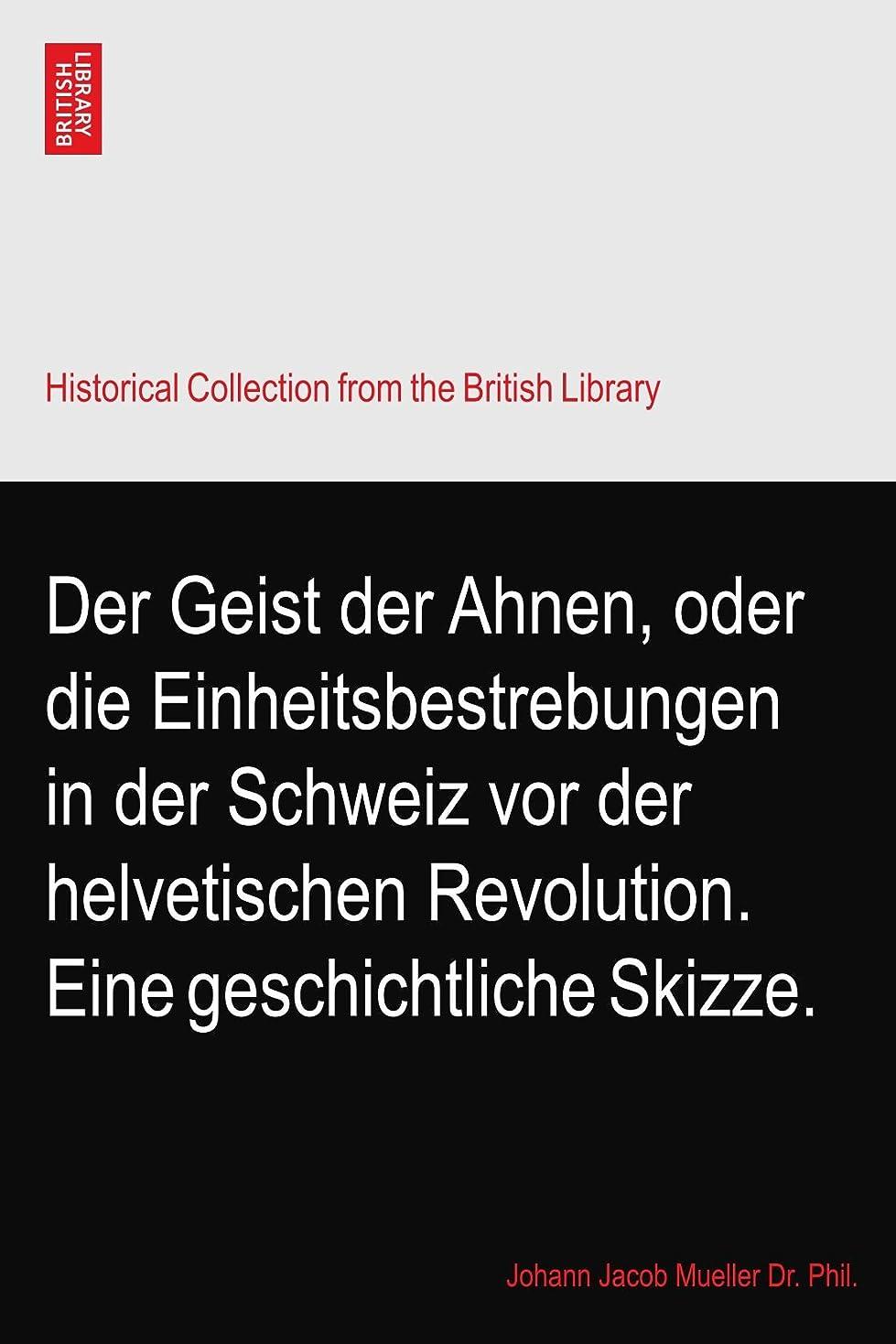 インターネットとにかく剃るDer Geist der Ahnen, oder die Einheitsbestrebungen in der Schweiz vor der helvetischen Revolution. Eine geschichtliche Skizze.
