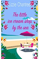 The little ice cream shop by the sea: Escape to the seaside with this uplifting and utterly irresistible, feel-good romance Kindle Edition
