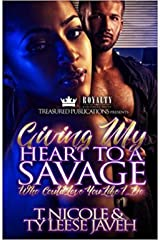 Giving My Heart to a Savage: Who Could Love You Like I Do Kindle Edition