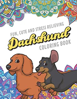 Fun Cute And Stress Relieving Dachshund Coloring Book: Find Relaxation And Mindfulness By Coloring the Stress Away With Our Beautiful Black and White ... Perfect Gag Gift Birthday Present or Holidays