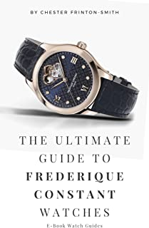 The Ulitmate Guide to Frederique Constant Watches: Luxury Watch Guides