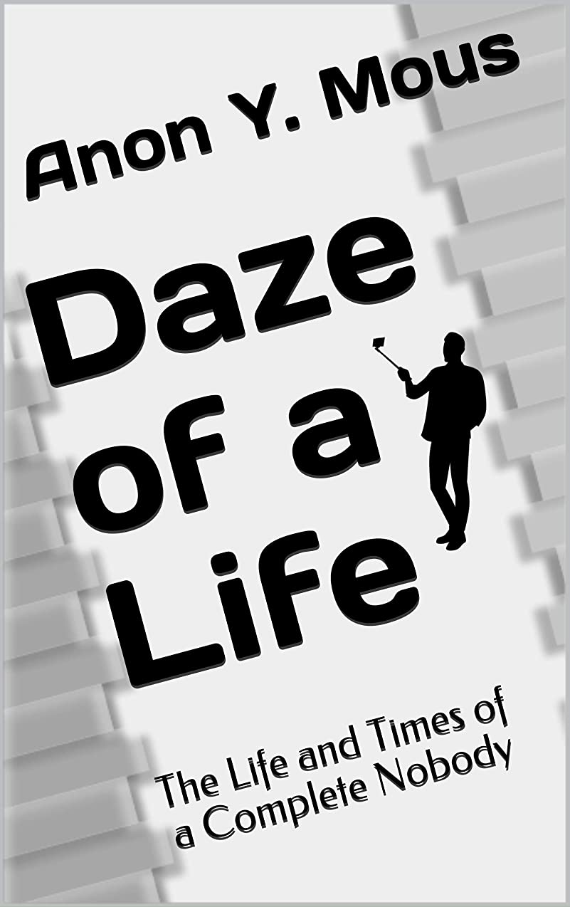 Daze of a Life: The Life and Times of a Complete Nobody (English Edition)
