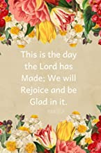 This Is the Day the Lord Has Made, We Will Rejoice and Be Glad in It-Psalm 118: 24: A Christian Journal Filled with Favorite Bible Verses (Kjv) - Pink and Yellow Flowers- Volume 3