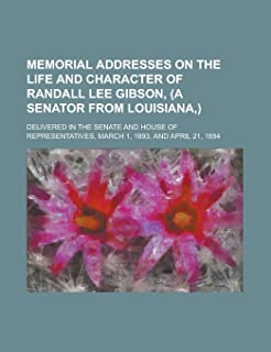 Memorial Addresses on the Life and Character of Randall Lee Gibson, (a Senator from Louisiana, ); Delivered in the Senate ...