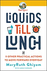Liquids till Lunch: 12 Small Habits That Will Change Your Life for Good Kindle Edition