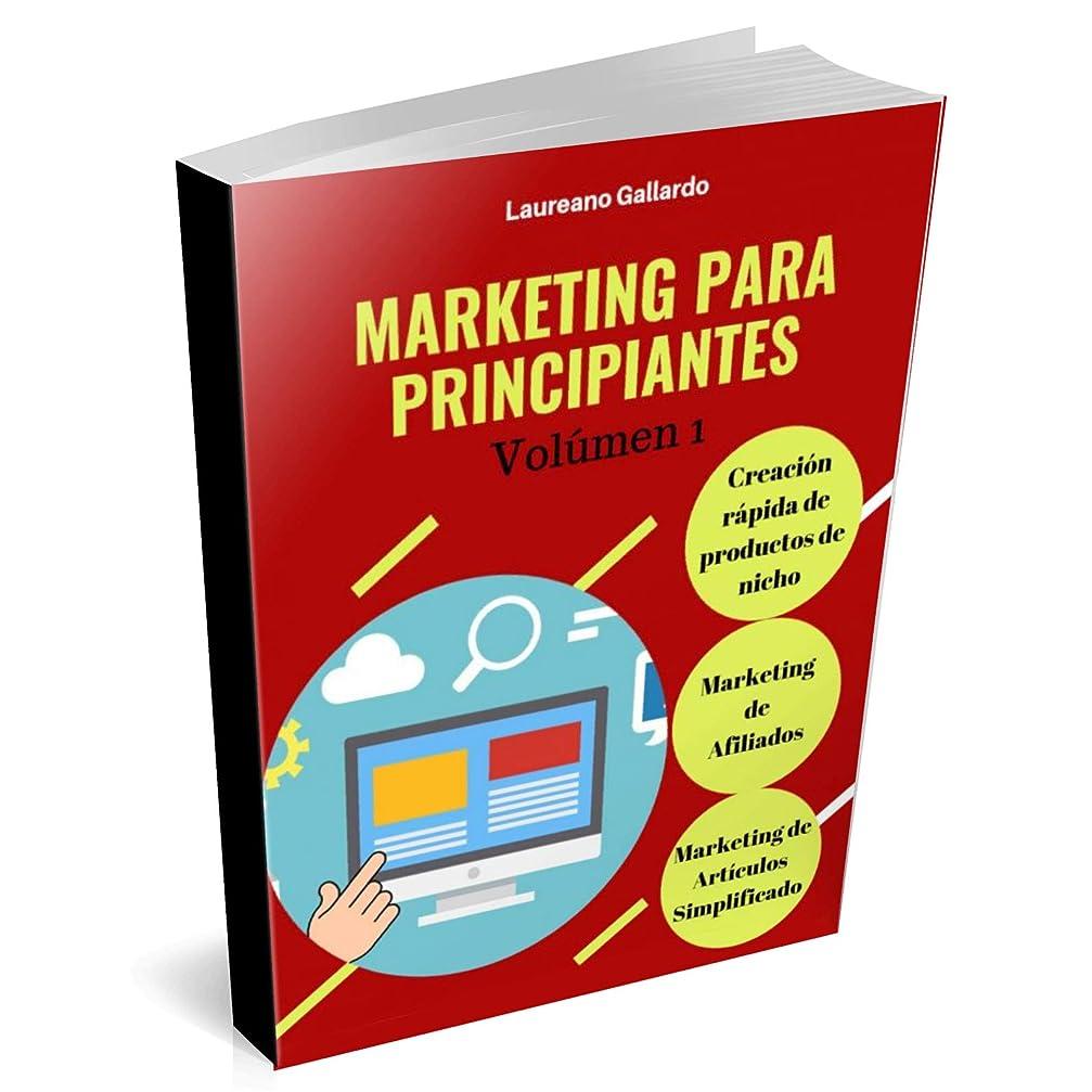 キネマティクス潤滑する伝染性のMarketing Para Principiantes: Creación Rápida de Productos de Nicho, Marketing de Afiliados y Marketing de Artículos Simplificado (Libro 1) (Spanish Edition)