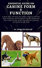 Essential Guide on Canine Form and Function : A book that will Help You Better Understand Your Dog's Structure and Enlight...