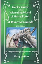 Geek's Guide to the Wizarding World of Harry Potter at Universal Orlando, 2019 Edition: An Unofficial Guide for Muggles and Wizards