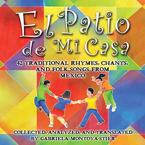 El Patio de Mi Casa: 42 Traditional Rhymes, Chants, and Folk Songs from