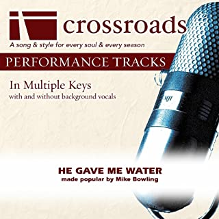 He Gave Me Water (Made Popular By Mike Bowling) [Performance Track]