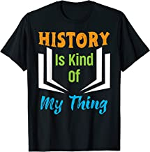 Funny Bookworm Gift - History is Kind of My Thing T-Shirt