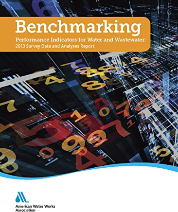 Benchmarking Performance Indicators for Water and Wastewater Utilities: Survey Data and Analyses Report 2013
