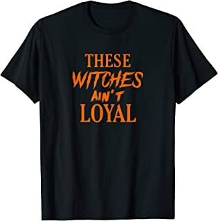 These Witches Ain't Loyal T-Shirt