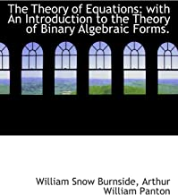 The Theory of Equations: with An Introduction to the Theory of Binary Algebraic Forms.