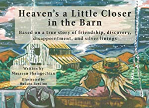 Heaven's a Little Closer in the Barn: Based on a True Story of Friendship, Discovery, Disappointment, and Silver Linings